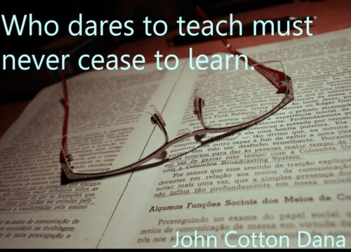 who-dares-to-teach-must-never-cease-to-learn-education-quote
