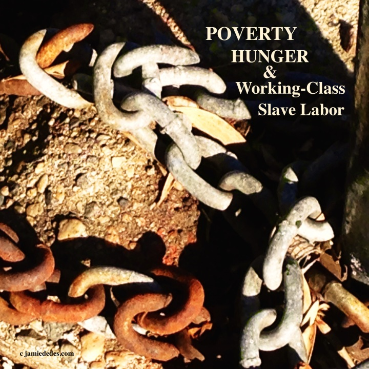 The BeZINE: Poverty Hunger and Working-Class Slave Labor